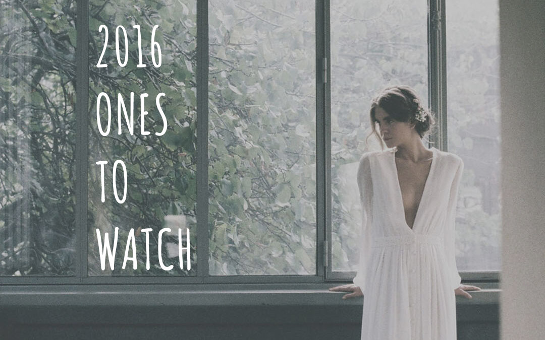 Our 2016 Ones to Watch – Bridal Designers From Across the Globe